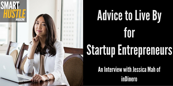 Advice to Live By for Startup Entrepreneurs from Jessica Mah of inDinero