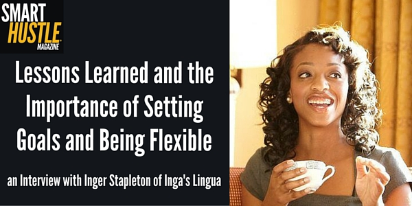Lessons Learned and the Importance of Setting Goals and Being Flexible - an Interview with Inger Stapleton