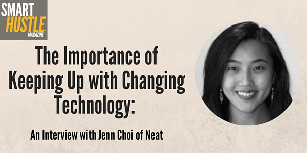 The Importance of Keeping Up with Changing Technology An Interview with Jenn Choi of Neat