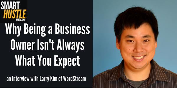 Why Being a Business Owner Isn't Always What You Expect - Larry Kim Interview