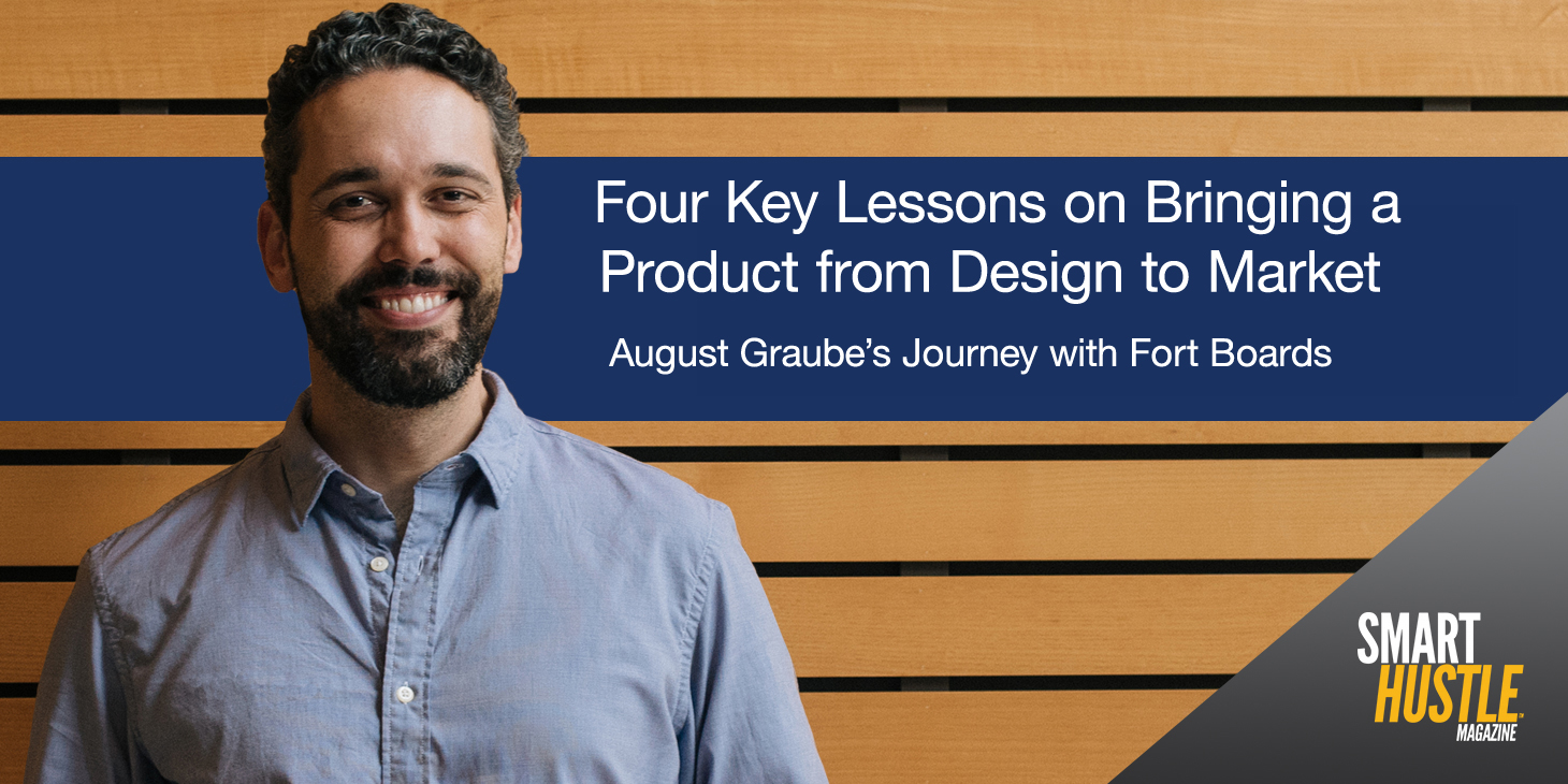 Four Key Lessons on Bringing A Product from Design to Market: August Graube's Journey with Fort Boards